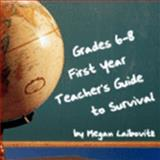 Grades 6-8 First Year Teacher's Guide to Survival, Laibovitz, Megan, 1596573732