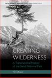 Creating Wilderness : A Transnational History of the Swiss National Park, Kupper, Patrick, 1782383735