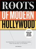 The Roots of Modern Hollywood : The Persistence of Values in American Cinema, from the New Deal to the Present, Smedley, Nick, 1783203730