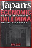 Japan's Economic Dilemma : The Institutional Origins of Prosperity and Stagnation, Gao, Bai, 0521793734