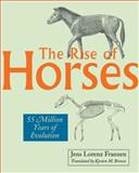 The Rise of Horses : 55 Million Years of Evolution, Franzen, Jens Lorenz, 0801893739