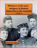 Whispers of the Past... Imagery of Hamlet Palenville in the Catskills Volume 3, Richard Byne, 1499543735