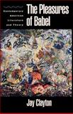 The Pleasures of Babel : Contemporary American Literature and Theory, Clayton, Jay, 0195083733