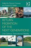 Return of the Next Generations : Global Perspectives on Migration in the Twenty-First Century, Potter, Robert B. and Conway, Dennis, 0754673731