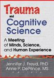 Trauma and Cognitive Science : A Meeting of Minds, Science and Human Experience, Freyd, Jennifer J., 0789013738