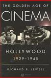 The Golden Age of Cinema : Hollywood, 1929-1945, Jewell, Richard B., 1405163739