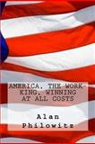 America, the Work-King, Winning at All Costs, Alan Philowitz, 1481853732