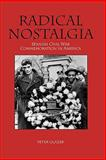 Radical Nostalgia : Spanish Civil War Commemoration in America, Glazer, Peter, 1580463738
