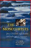 The Monotheists - Jews, Christians, and Muslims in Conflict and Competition : The Words and Will of God, Peters, F. E., 069112373X