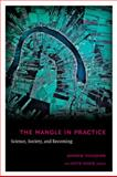 The Mangle in Practice : Science, Society, and Becoming, Pickering, Andrew, 0822343738