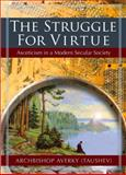 The Struggle for Virtue : Asceticism in a Modern Secular Society, (Taushev), Archbishop Averky, 0884653730