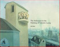 The Holocaust in the Painting of Valentin Lustig, Balas, Edith, 0887483739