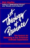 A Theology of Presence : The Search for Meaning in the American Catholic Experience, Westley, Dick, 0896223736