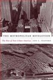The Metropolitan Revolution : The Rise of Post-Urban America, Teaford, Jon C., 0231133731