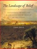 The Landscape of Belief : Encountering the Holy Land in Nineteenth-Century American Art and Culture, Davis, John, 0691043736