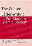 The Culture of Letter-Writing in Pre-Modern Islamic Society, Gully, Adrian, 0748633731