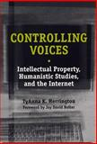 Controlling Voices : Intellectual Property, Humanistic Studies, and the Internet, Herrington, TyAnna K., 0809323737