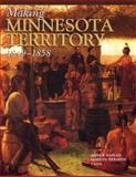 Making of Minnesota Territory, 1849-1858, Ziebarth, Marilyn and Kaplan, Anne R., 0873513738