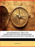 Jahresbericht Ãœber Die Fortschritte Der Klassischen Altertumswissenschaft, Volume 106, Anonymous, 1143853733