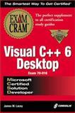 MCSD Visual C++ 6 Desktop : Exam Cram, Lacey, James and Mischel, J., 1576103730