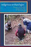 Indigenous Archaeologies : A Reader on Decolonization, , 1598743732