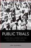 Public Trials : Burke, Zola, Arendt, and the Politics of Lost Causes, Maxwell, Lida, 019938374X