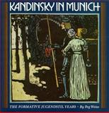 Kandinsky in Munich : The Formative Jugendstil Years, Weiss, Peg, 0691003742