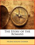 The Story of the Romans, H. A. Guerber, 1142063747