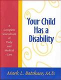 Your Child Has a Disability : A Complete Sourcebook of Daily and Medical Care, Batshaw, Mark L., 1557663742