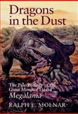 Dragons in the Dust : The Paleobiology of the Giant Monitor Lizard Megalania, Molnar, Ralph E., 0253343747