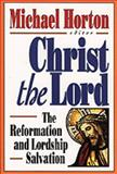 Christ the Lord : The Reformation and Lordship Salvation, , 0801043743