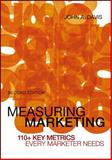 Measuring Marketing : 110+ Key Metrics Every Marketer Needs, Davis, John A., 111815374X
