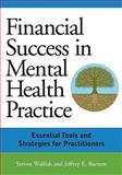 Financial Succes in Mental Health Practice : Essential Tools and Strategies for Practitioners, Walfish, Steven and Barnett, Jeffrey E., 1433803747
