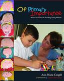 Of Primary Importance : What's Essential in Teaching Young Writers, Corgill, Ann Marie, 1571103740