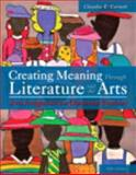 Creating Meaning Through Literature and the Arts : Arts Integration for Classroom Teachers, Cornett, Claudia E., 013378374X