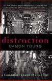Distraction : A Philosopher's Guide to Being Free, Young, Damon, 0522853749