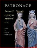Patronage, Power, and Agency in Medieval Art, , 0983753741