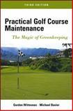 Practical Golf Course Maintenance : The Magic of Greenkeeping, Witteveen, Gordon and Bavier, Michael, 1118143744