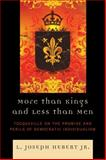 More Than Kings and Less Than Men : Tocqueville on the Promise and Perils of Democratic Individualism, Hebert, L. Joseph, Jr., 0739133748