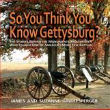 So You Think You Know Gettysburg?, James Gindlesperger and Suzanne Gindlesperger, 0895873745