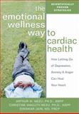 The Emotional Wellness Way to Cardiac Health, Christine Maguth and Arthur M. Nezu, 1572243740