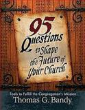 95 Questions to Shape the Future of Your Church, Thomas G. Bandy, 0687343747