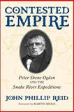 Contested Empire : Peter Skene Ogden and the Snake River Expeditions, Reid, John Phillip, 0806133740