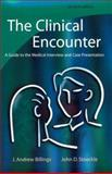 The Clinical Encounter : A Guide to the Medical Interview and Case Presentation, Billings, J. Andrew and Stoeckle, John D., 0815113749