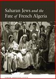 Saharan Jews and the Fate of French Algeria, Abrevaya Stein, Sarah, 022612374X