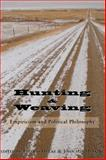 Hunting and Weaving : Empiricism and Political Philosophy, , 158731374X