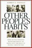 Other People's Habits : How to Use Positive Reinforcement to Bring Out the Best in People Around You, Daniels, Aubrey C., 0071373748