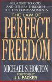 The Law of Perfect Freedom : Relating to God and Others Through the 10 Commandments, Horton, Michael S., 0802463746