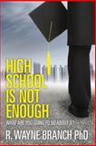 High School Is Not Enough, R. Branch, 1478193743