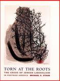 Torn at the Roots : The Crisis of Jewish Liberalism in Postwar America, Staub, Michael E., 0231123744